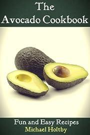 The Avocado Cookbook: Fun and Easy Recipes