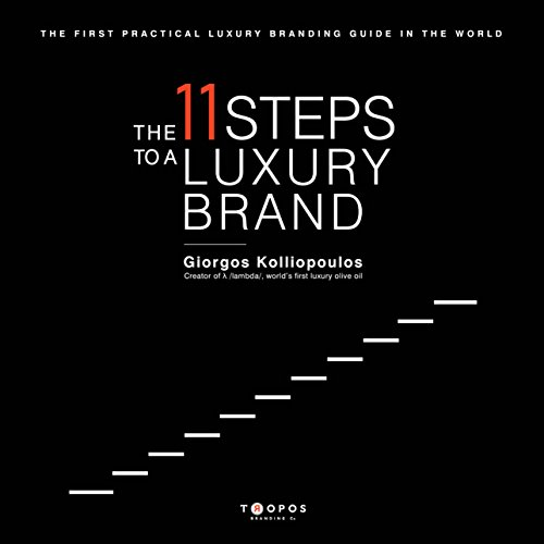The 11 Steps to a Luxury Brand: The First Practical Luxury Branding Guide in the World (English Edition)