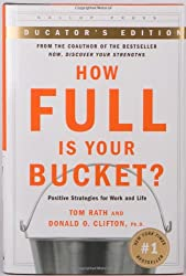How Full Is Your Bucket? Educator's Edition: Positive Strategies for Work and Life