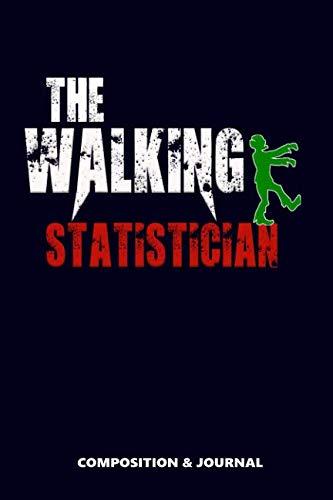 The Walking Statistician: Composition Notebook, Funny Scary Zombie Birthday Journal for Statisticians to write on -