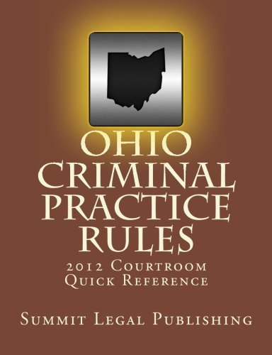 Ohio Criminal Practice Rules Courtroom Quick Reference: 2012 ebook