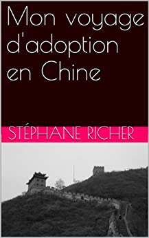 Mon Voyage D 39 Adoption En Chine French Edition