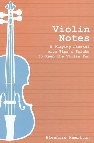 Violin Notes: A Playing Journal with Tips & Tricks to Keep the Violin Fun by Eleanore Hamilton