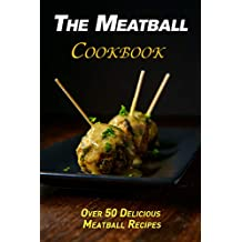 The Meatball Cookbook: Over 50 Delicious Meatball Recipes