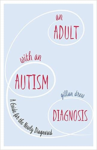 An Adult with an Autism Diagnosis: A Guide for the Newly Diagnosed - Popular Autism Related Book