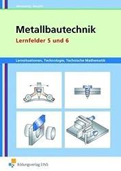 Metallbautechnik: Lernsituationen, Technologie, Technische Mathematik: Lernfelder 5 und 6: Lernsituationen