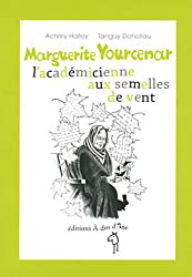 Marguerite Yourcenar l'académicienne aux semelles de vent