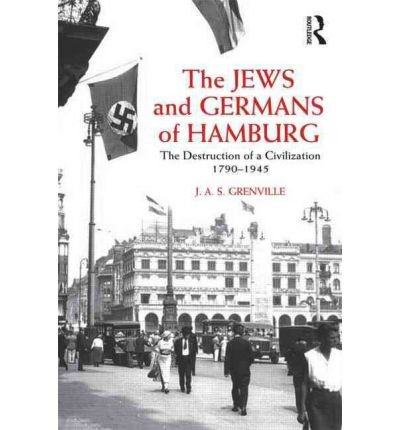 The Jews and Germans of Hamburg : The Destruction of a Civilization 1790-1945(Paperback) - 2011 - And Jews Hamburg Of Germans
