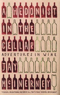 A Hedonist in the Cellar: Adventures in Wine by Jay McInerney (2006-10-24)