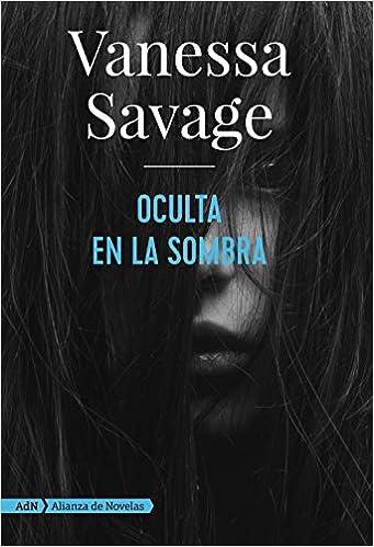 Oculta en la sombra (AdN) (Adn Alianza De Novelas): Amazon.es: Savage, Vanessa, Peña Minguell, Pilar de la: Libros