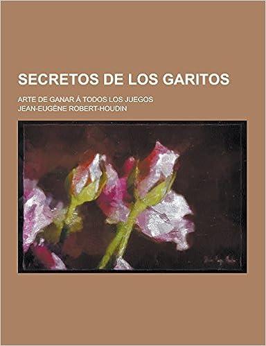 Secretos de Los Garitos; Arte de Ganar a Todos Los Juegos (Spanish Edition): Jean-Eugene Robert-Houdin: 9781230741109: Amazon.com: Books