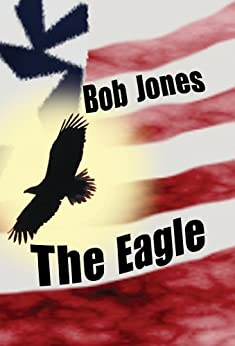 The Eagle (English Edition) de [Jones, Bob, Jones, Bonnie]