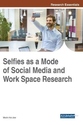 Selfies as a Mode of Social Media and Work Space Research (Advances in Media, Entertainment, and the Arts)