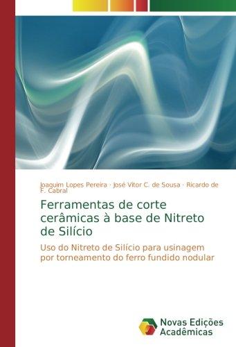 Ferramentas de corte cermicas  base de Nitreto de Silcio: Uso do Nitreto de Silcio para usinagem por torneamento do ferro fundido nodular (Portuguese Edition)