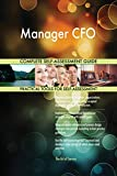 Manager CFO All-Inclusive Self-Assessment - More than 720 Success Criteria, Instant Visual Insights, Comprehensive Spreadsheet Dashboard, Auto-Prioritized for Quick Results