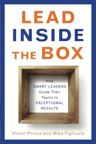 Inside Box - Lead Inside the Box: How Smart Leaders Guide Their Teams to Exceptional Results
