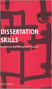 Dissertation skills for business and management students by White, Brian