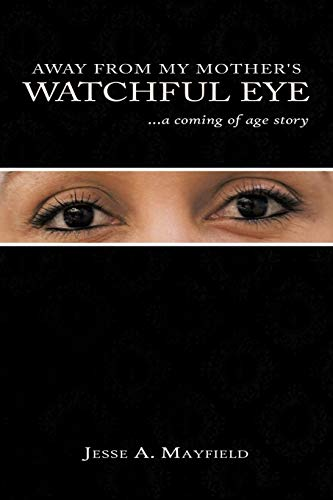 Away From My Mother's Watchful Eye: . . . a coming of age story