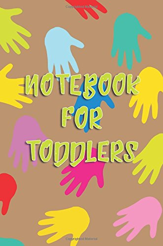 Notebook For Toddlers: 6 x 9, 108 Lined Pages (diary, notebook, journal) PDF