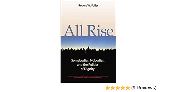 All Rise Somebodies Nobodies And The Politics Of Dignity Robert