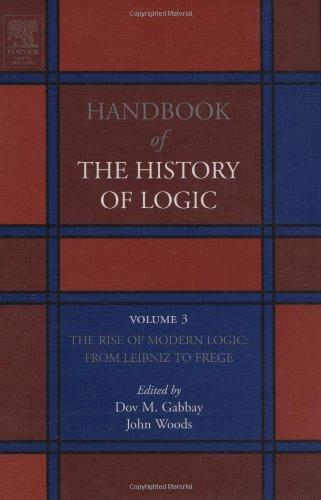 The Rise of Modern Logic: from Leibniz to Frege, Volume 3 (Handbook of the History of Logic)