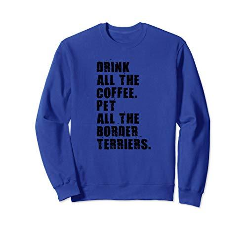 Drink All The Coffee Pet All The Border Terriers ADB137e Sweatshirt ()
