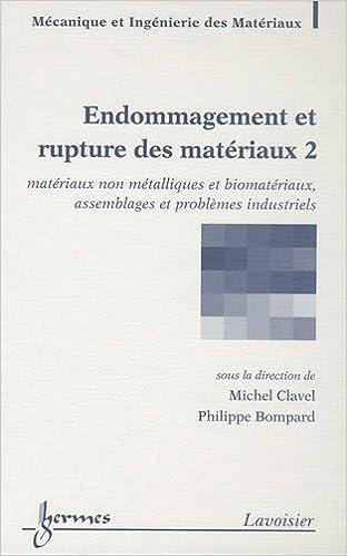 Livres gratuits en ligne Endommagement et rupture des matériaux : Volume 2, Matériaux non métalliques et biomatériaux, assemblages et problèmes industriels pdf