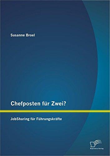 Chefposten für Zwei? JobSharing für Führungskräfte Taschenbuch – 22. Februar 2013 Susanne Broel Diplomica Verlag 3842892179 Wirtschaft / Management