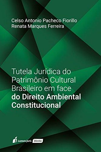 Tutela Jurídica do Patrimônio Cultural Brasileiro em Face do Direito Ambiental Constitucional. 2018