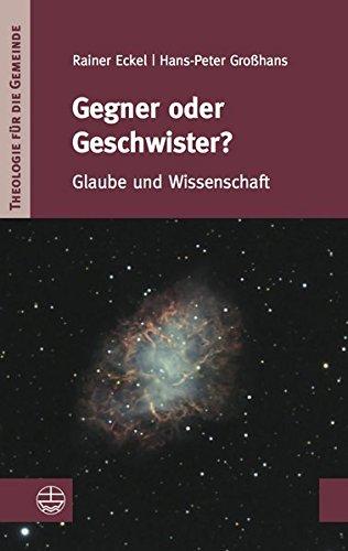 Gegner oder Geschwister?: Glaube und Wissenschaft (Theologie für die Gemeinde (ThG), Band 1)