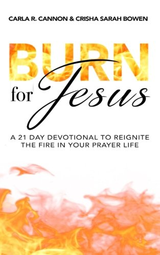 Burn for Jesus: A 21 Day Devotional to Reignite the Fire in Your Prayer Life