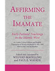 Affirming the Imamate: Early Fatimid Teachings in the Islamic West: An Arabic critical edition and English translation of works attributed to Abu Abd Allah al-Shi'i and his brother Abu'l-'Abbas