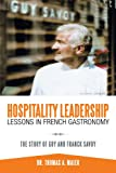 Hospitality Leadership Lessons in French Gastronomy, Thomas A. Maier, 1468541099