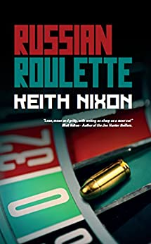 Russian Roulette (Konstantin Book 2): A Dark,Funny and Twisted Crime Caper That You Can't Put Down by [Nixon, Keith]