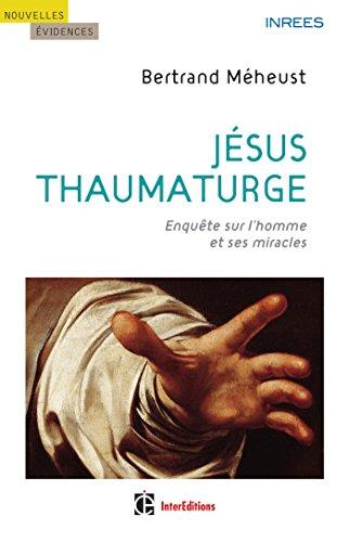 Jésus thaumaturge ; enquête sur l'homme et ses miracles