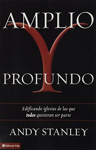 Libro : Amplio y profundo: Edificando iglesias de las que todos quisieran ser parte (Spanish Edition) [Andy Stanley]