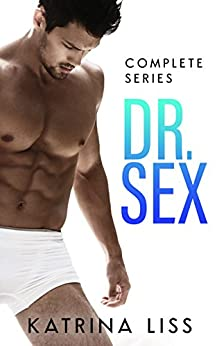 Dr Sex : Complete Series - Special Offer (Dr Sex Series Book 4) by [Liss, Katrina]