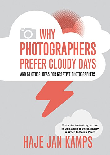 [D0wnl0ad] Why Photographers Prefer Cloudy Days: and 61 Other Ideas for Creative Photography EPUB