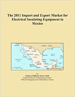 Book The 2011 Import and Export Market for Electrical Insulating Equipment in Mexico