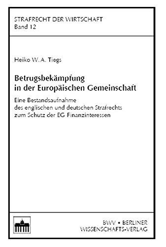 Betrugsbekämpfung in der Europäischen Gemeinschaft: Eine Bestandsaufnahme des englischen und deutschen Strafrechts zum Schutz der EG-Finanzinteressen (Strafrecht der Wirtschaft)