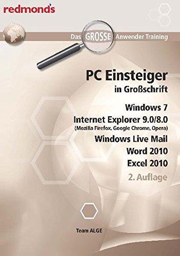 PC EINSTEIGER IN GROßSCHRIFT, WIN7, IE 9.0/8.0, WORD+EXCEL 2010, LIVE MAIL: das große redmond's Anwender Training