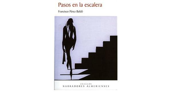 Pasos en la escalera (narradores almerienses): Amazon.es: Pérez ...