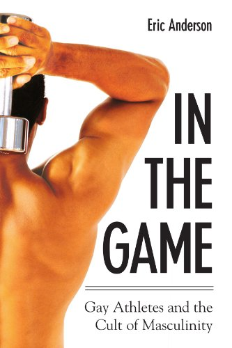 In The Game: Gay Athletes And The Cult Of Masculinity (S U N Y Series on Sport, Culture, and Social Relations)