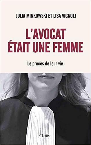 L'avocat était une femme: Le procès de leur vie (Français) Broché – 6 janvier 2021 de Julia Minkowski  (Auteur), Lisa Vignoli  (Auteur)