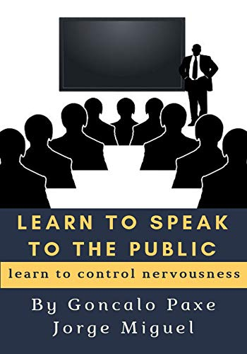 LEARN TO SPEAK TO THE PUBLIC: Learn to Control Nervousness (English Edition)