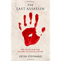 The Last Assassin: The Hunt for the Killers of Julius Caesar