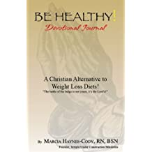 Be Healthy!: A Christian Alternative to Weight Loss Diets