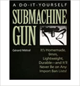 A Do-it-yourself Submachine Gun: It's Homemade, 9mm