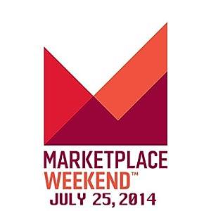Marketplace Weekend, July 25, 2014