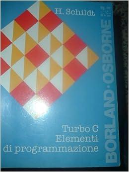 Turbo C. Elementi di programmazione: Amazon.es: Herbert Schildt, E. Febelli: Libros en idiomas extranjeros